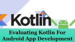 Evaluating Kotlin For Android App Development