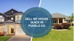 Sell My House Quick Pueblo Co