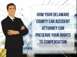 How Your Delaware County Car Accident Attorney Can Preserve Your Rights To Compensation