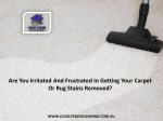 Are You Irritated And Frustrated In Getting Your Carpet Or Rug Stains Removed?