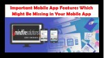 Important Mobile App Features Which Might Be Missing in Your Mobile App