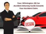 Your, Wilmington, DE Car Accident Attorney Guide Towards Your Accident Claim