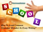 How To Avoid Common Grammar Mistakes In Essay Writing