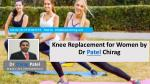 Knee Replacement For Women by Dr Patel Chirag