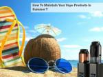How to Maintain Your Vape Products in Summer?