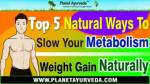 Top 5 Natural Ways To Slow Your Metabolism | Weight Gain Naturally