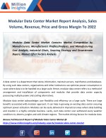 Modular Data Center Market Trends, Application, Growth rate, Volume, Margin From 2017-2022