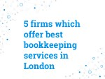 5 firms which offer best bookkeeping services in LondonBest offers of Bookkeeping Services For a business, one of the mo