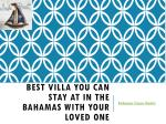 Best Villa You Can Stay At in the Bahamas with Your Loved One