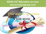 BSHS 457 Education on your terms-tutorialrank.com