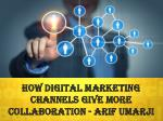 How Digital Marketing channels give more collaboration~ Arif umarji Patel