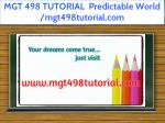 MGT 498 TUTORIAL Predictable World /mgt498tutorial.com