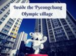 Inside the Pyeongchang Olympic village