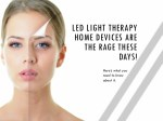 LED Light Therapy Home Devices Are The Rage These Days