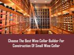 Choose The Best Wine Cellar Builder For Construction Of Small Wine Cellar