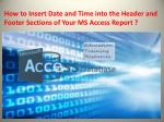How to Insert Date and Time into the Header and Footer Sections of Your MS Access Report ?
