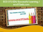 ECO 372 EDU Successful Learning / eco372edu.com