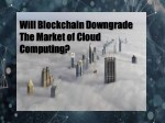 Will blockchain is going to bigger than cloud computing?