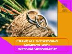 Frame all the wedding moments with wedding videography