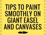 Tips to Paint Smoothly on Giant Easel!