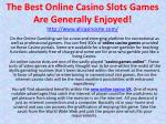 The Best Online Casino Slots Games Are Generally Enjoyed!