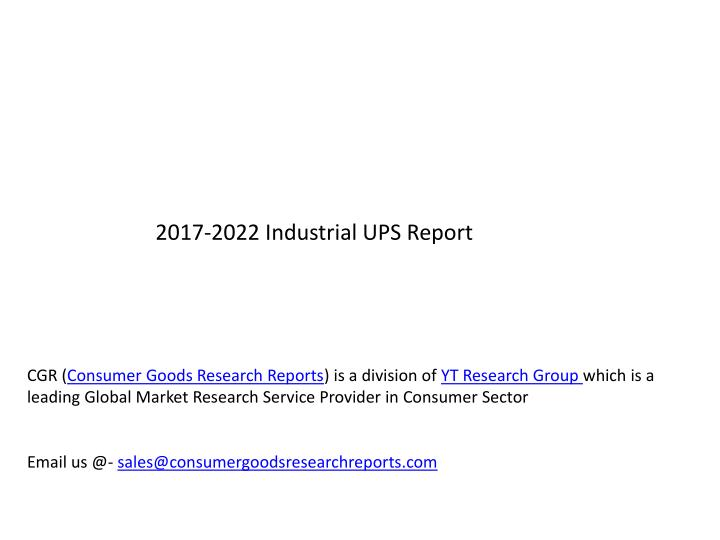 PPT - 2017-2022 Industrial UPS Report PowerPoint