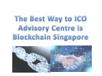 The Best Way to ICO Advisory Centre is Blockchain Singapore