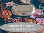 Shop the Best Range of Bento Lunch Containers