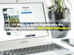 10 Ways to Grow Organically On Instagram in 2018 – Gain Real Followers