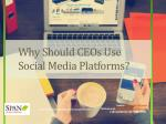 Why Should CEOs Use Social Media Platforms