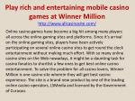 Play rich and entertaining mobile casino games at Winner Million