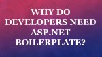 WHY DO DEVELOPERS NEED ASP.NET BOILERPLATE?