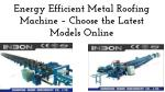 Energy Efficient Metal Roofing Machine Choose the Latest Models Online