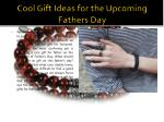 Cool Gift Ideas for the Upcoming Fathers Day