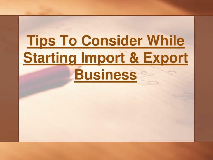 tips to consider while starting import export business n.