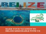 Make Your Vacation to Belize Memorable with us