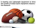 Global Sports Equipment Market Drivers, Global Sports Equipment Market Distribution Channels-Ken Research