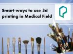 Smart ways to use 3d printing in Medical Field