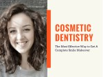 Cosmetic Dentistry- The Most Effective Way to Get A Complete Smile Makeover