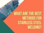 What are the Best Methods for Stainless Steel Welding?
