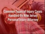 Common Types of Injury Cases Handled By New Jersey Personal Injury Attorney