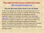 Play High End Slot Games at Well Done Slots