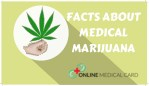 FACTS ABOUT MEDICAL MARIJUANA