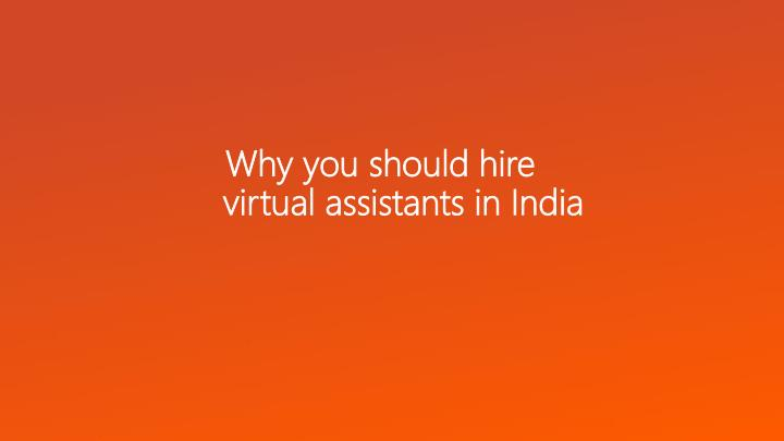 why you should hire virtual assistants in india n.