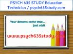 PSYCH 635 STUDY Education Technician / psych635study.com