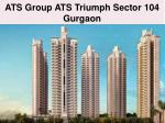 New Projects ATS Triumph in Sector 104 Gurgaon