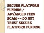 Secure Platform Funding / Advanced Fees Scam