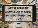 How is Emerging Technology in Retail Industry Enhancing CX?