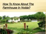 How To Know About The Farmhouse In Noida?