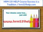 HRM 531 HELP Course Success is a Tradition / hrm531help.com
